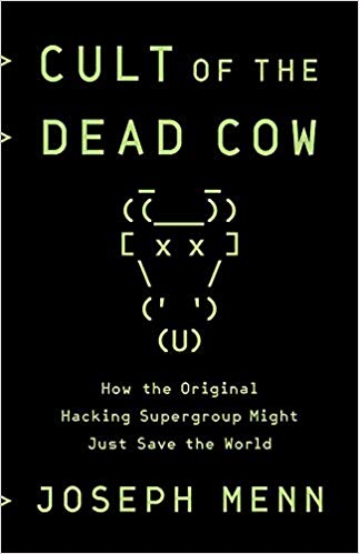 Cult of the Dead Cow How the Original Hacking Supergroup Might Just Save the World book cover